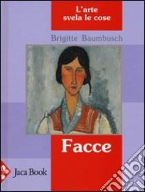 Facce. L'arte svela le cose libro di Baumbusch Brigitte