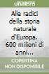 Alle radici della storia naturale d'Europa. 600 milioni di anni attraverso i grandi giacimenti paleontologici libro