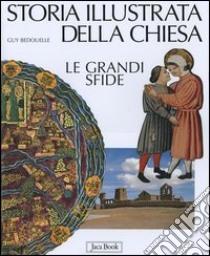 Storia illustrata della Chiesa. Le grandi sfide libro di Bedouelle Guy