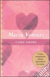 Caro amore libro di Venturi Maria