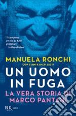 Un uomo in fuga. La vera storia di Marco Pantani libro