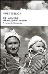 Gli armeni. 1915-1916: il genocidio dimenticato libro