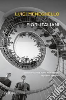 Fiori italiani con un mazzo di nuovi «Fiori» raccolti negli anni Settanta libro di Meneghello Luigi