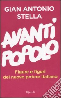 Avanti popolo. Figure e figuri del nuovo potere italiano libro di Stella G. Antonio