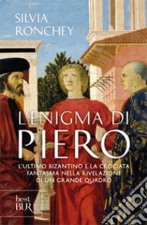 L'enigma di Piero. L'ultimo bizantino e la crociata fantasma nella rivelazione di un grande quadro libro di Ronchey Silvia