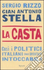 La casta. Cos i politici italiani sono diventati intoccabili libro di Stella G. Antonio - Rizzo Sergio