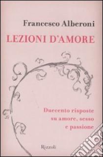 Lezioni d'amore. Duecento domande e risposte su amore, sesso e passione libro di Alberoni Francesco