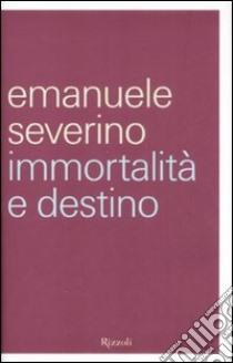 Immortalità e destino libro di Severino Emanuele