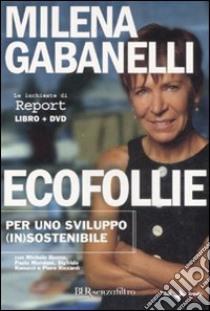 Ecofollie. Per uno sviluppo (in)sostenibile. Con DVD libro di Gabanelli Milena