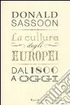 La cultura degli europei. Dal 1800 a oggi libro di Sassoon Donald