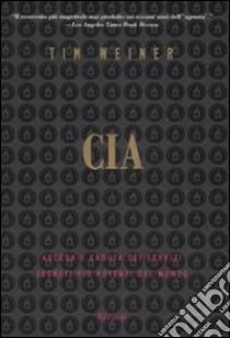 CIA. Ascesa e caduta dei servizi segreti più potenti del mondo libro di Weiner Tim