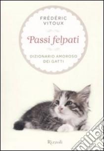 Passi Felpati. Dizionario amoroso dei gatti libro di Vitoux Frédéric