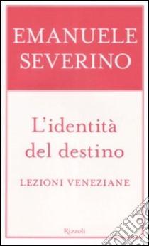 L'identità del destino. Lezioni veneziane libro di Severino Emanuele