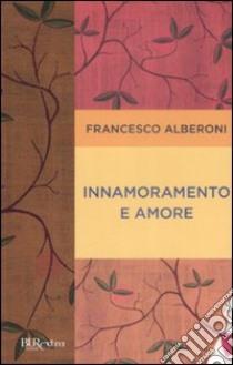 Innamoramento e amore libro di Alberoni Francesco