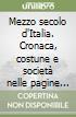 Mezzo secolo d'Italia. Cronaca, costune e società nelle pagine del «Corriere della sera» libro