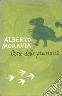 Storie della preistoria libro di Moravia Alberto