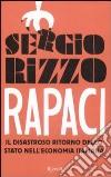 Rapaci. Il disastroso ritorno dello stato nell'economia italiana libro