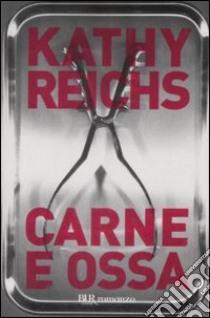 Carne e ossa libro di Reichs Kathy