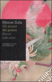Gli arcani del potere. Elzeviri 1960-2000 libro di Zolla Elémire