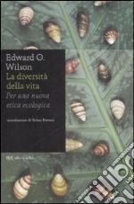 La diversità della vita. Per una nuova etica ecologica libro