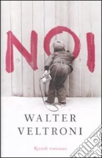 Noi libro di Veltroni Walter
