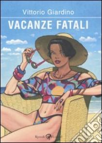 Vacanze fatali libro di Giardino Vittorio