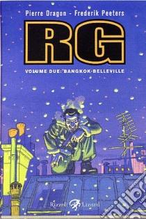 Bangkok-Belleville. RG. Vol. 2 libro di Dragon Pierre; Peeters Frederik