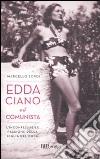 Edda Ciano e il comunista. L'inconfessabile passione della figlia del duce libro di Sorgi Marcello