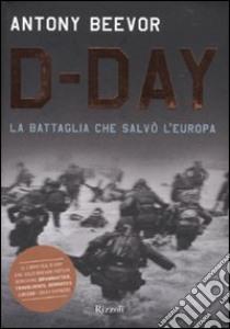 D-Day. La battaglia che salvò l'Europa libro di Beevor Antony