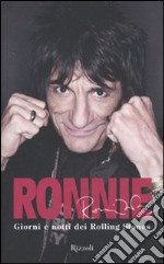 Ronnie. Giorni e notti dei Rolling Stones libro di Wood Ronnie