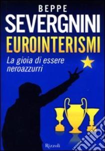 Eurointerismi. La gioia di essere neroazzurri libro di Severgnini Beppe