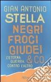 Negri, froci, giudei & co. L'eterna guerra contro l'altro libro di Stella G. Antonio