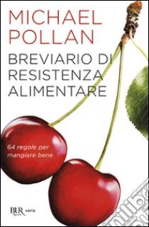 Breviario di resistenza alimentare. 64 regole per mangiare bene libro di Pollan Michael