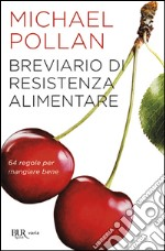 Breviario di resistenza alimentare. 64 regole per mangiare bene libro