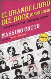 Il grande libro del rock (e non solo). Musica per tutti i giorni dell'anno libro di Cotto Massimo