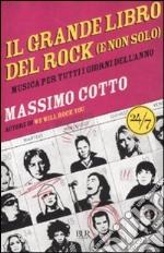 Il grande libro del rock (e non solo). Musica per tutti i giorni dell'anno libro