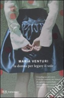 La Donna per legare il sole libro di Venturi Maria