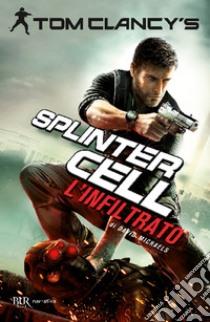 L'infiltrato. Splinter Cell libro di Clancy Tom - Michaels David