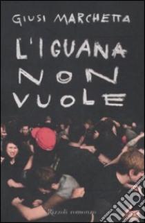 L'iguana non vuole libro di Marchetta Giusi