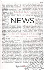 News. Manuale di linguaggio e di stile per linformazione scritta e parlata libro di Lepri Sergio