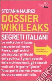 Dossier Wikileaks. Segreti italiani libro di Maurizi Stefania