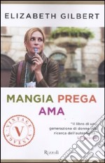 Mangia prega ama libro di Gilbert Elizabeth