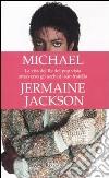 Michael. La vita del re del pop vista attraverso gli occhi di suo fratello libro