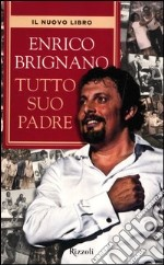 Tutto suo padre libro di Brignano Enrico