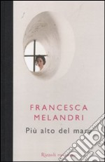 Pi alto del mare libro di Melandri Francesca