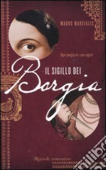 Il sigillo dei Borgia libro di Marcialis Mauro
