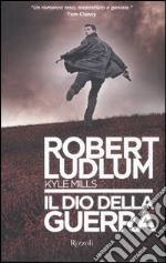 Il Dio della guerra libro di Ludlum Robert - Mills Kyle