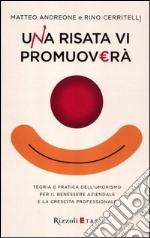 Una risata vi promuoverà. Teoria e pratica dell'umorismo per il benessere aziendale e la crescita professionale