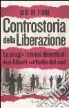 Controstoria della Liberazione. Le stragi e i crimini dimenticati degli alleati nell'Italia del Sud libro
