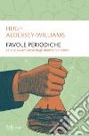 Favole periodiche. La vita avventurosa degli elementi chimici libro di Aldersey-Williams Hugh
